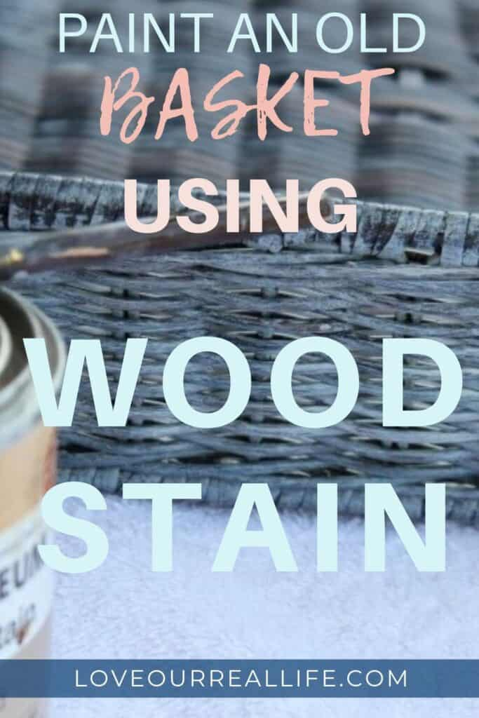 Paint an old basket using wood stain