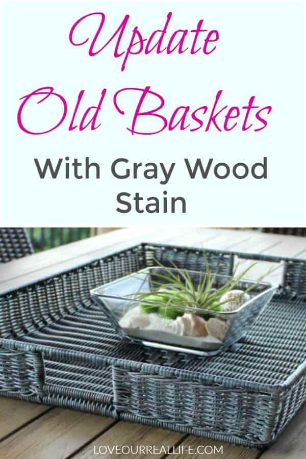 Update old baskets with gray wood stain, driftwood stain, or gray craft paint for a new look.