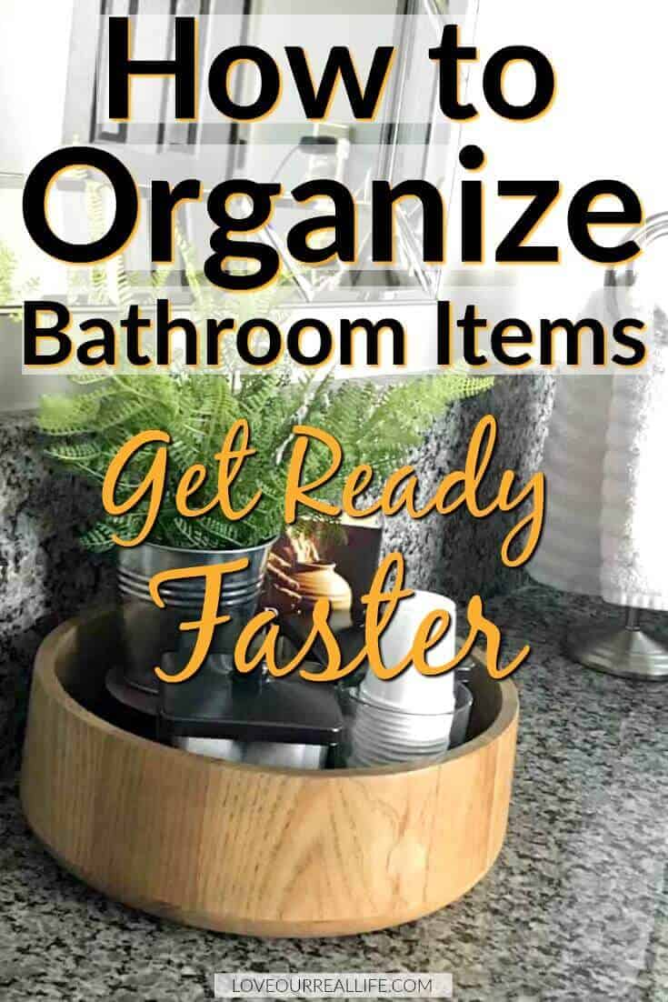 How to organize bathroom items get ready faster.