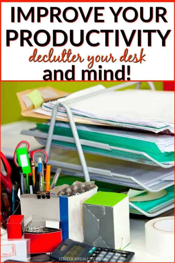 Improve your productivity by decluttering your desk and mind.