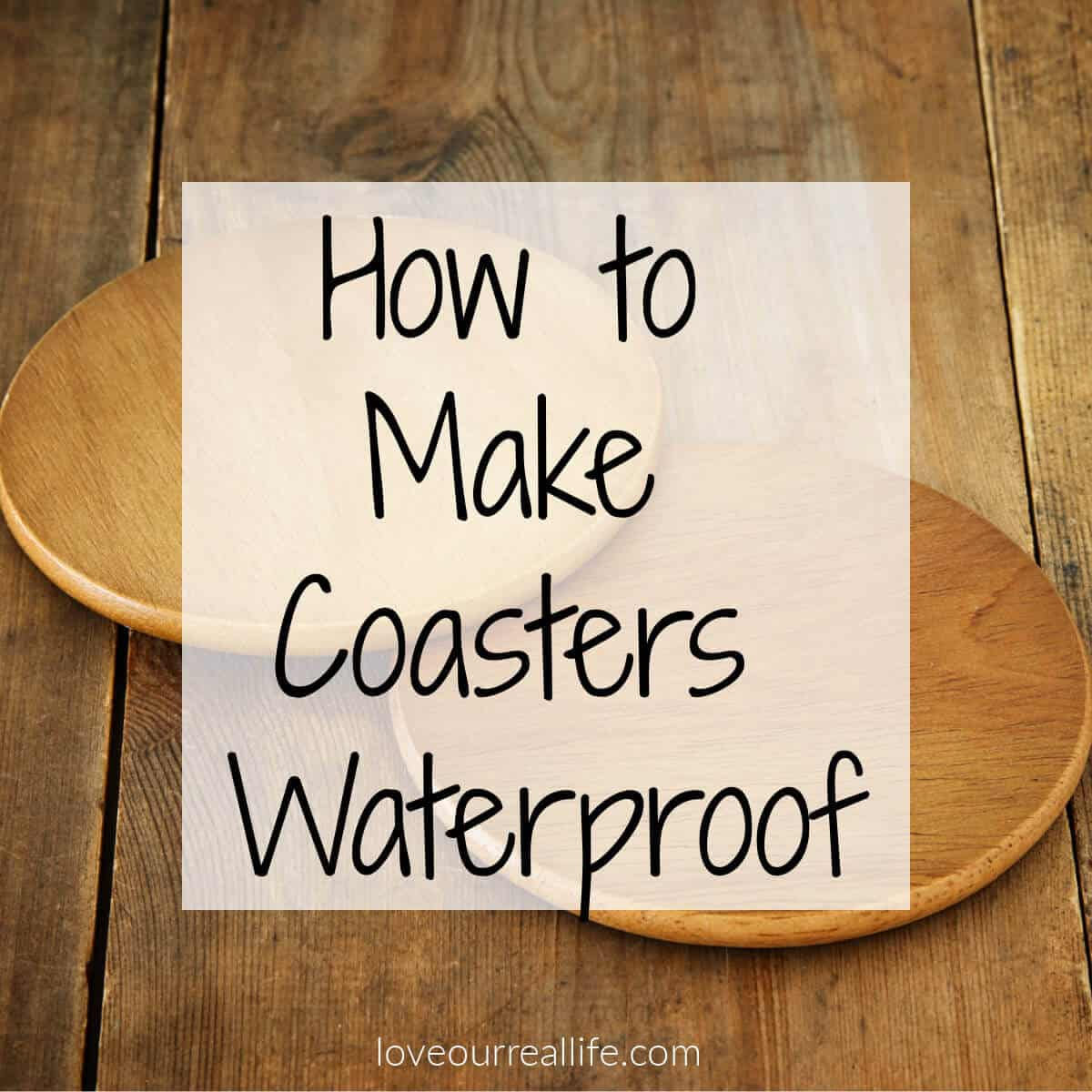 How To Make Coasters Waterproof A Step By Step Guide Love Our Real Life